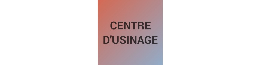 Centre d'usinage